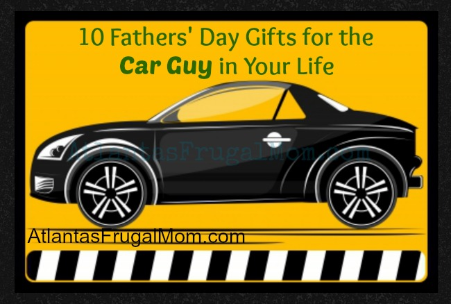Fathers Day Gifts for Car Guys  Atlantas Frugal Mom